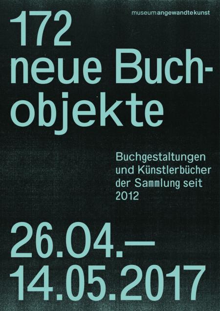 """Plakat anlässlich der Ausstellung """"172 neue Buchobjekte. Buchgestaltungen und Künstlerbücher der Sammlung seit 2012"""" im Museum Angewandte Kunst Frankfurt, 2017, Gestaltung: Bureau Sandra Doeller"""